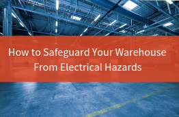 "Tile image that reads ""How to safeguard your warehouse from electrical hazards"" with a warehouse in the background"