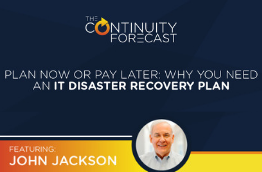 "Image showing a quote from John Jackson while he was on The Continuity Forecast podcast ""Plan now or pay later: Why you need an IT disaster recovery plan"""