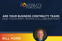 Title tile for Bill Hord on the Continuity Forecast: Are your business continuity teams and your ERM teams collaborating?