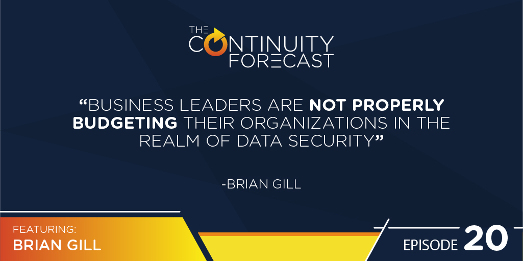 """Business leaders are not properly budgeting their organizations in the realm of data security."" — Brian Gill"