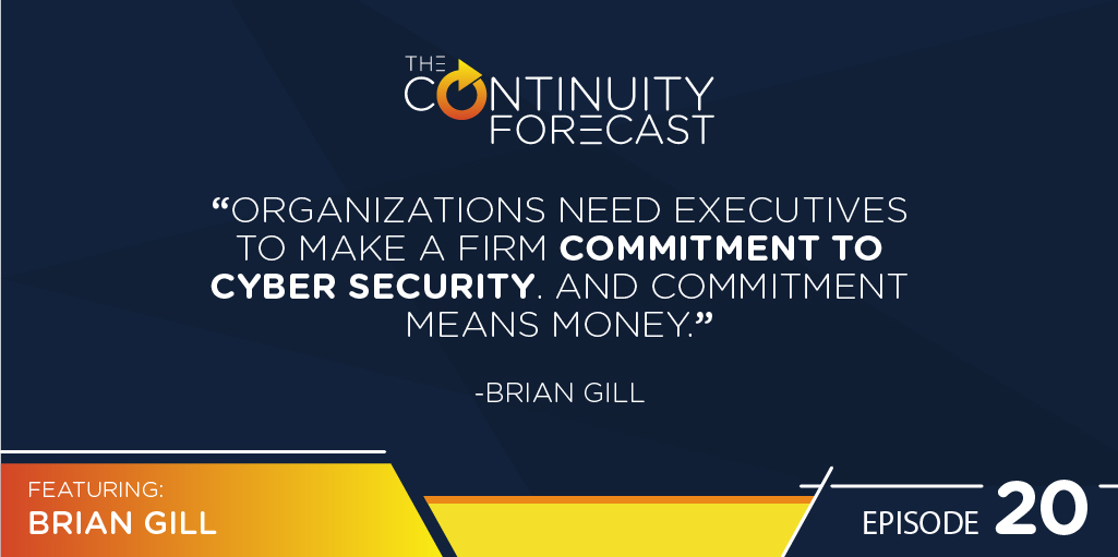 """Organizations need executives to make a firm commitment to cyber security. And commitment means money."" — Brian Gill"