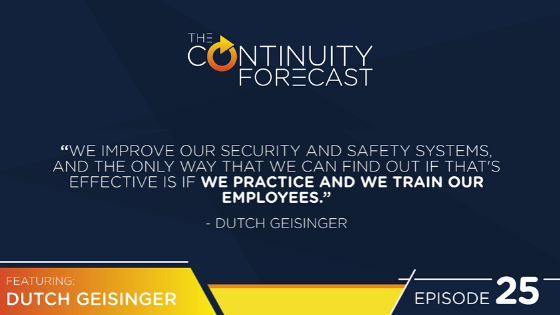 "Dutch Geisinger said (on business continuity and risk management) ""We improve our security and safety systems, and the only way that we can find out if that's effective is if we practice and we train our employees."""