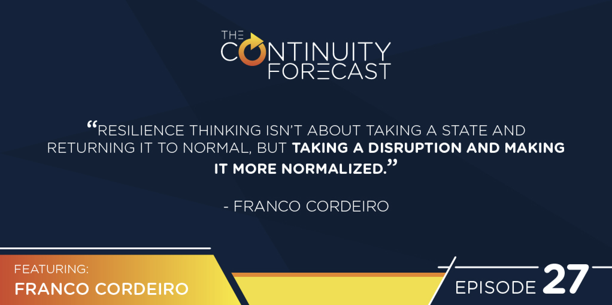 "Franco Cordeiro said ""Resilience thinking isn't about taking a state and returning it to normal,  but taking a disruption and making it more normalized."""