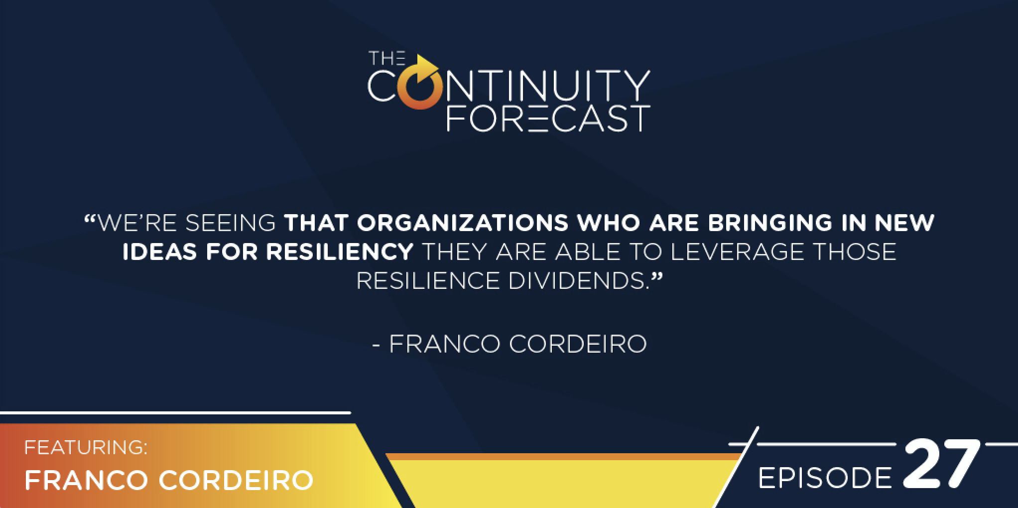 "Franco Cordiero said ""We're seeing that organizations who are bringing in new ideas for resiliency , they are able to leverage those resilience dividends."""