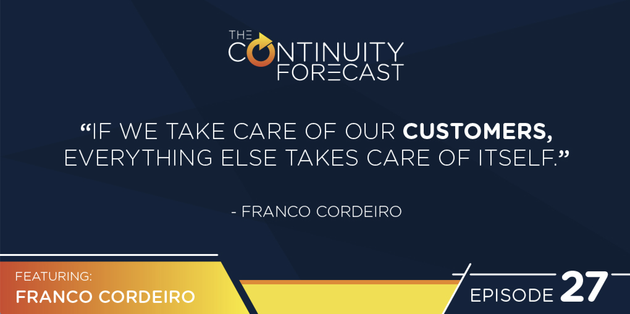 "Franco Cordeiro said ""If we take care of our customers, everything else takes care of itself."""