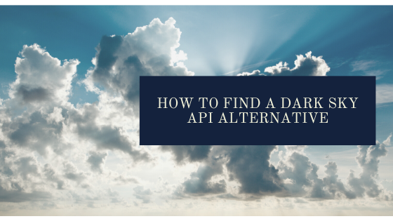 How to Find a Dark Sky API Alternative for your business